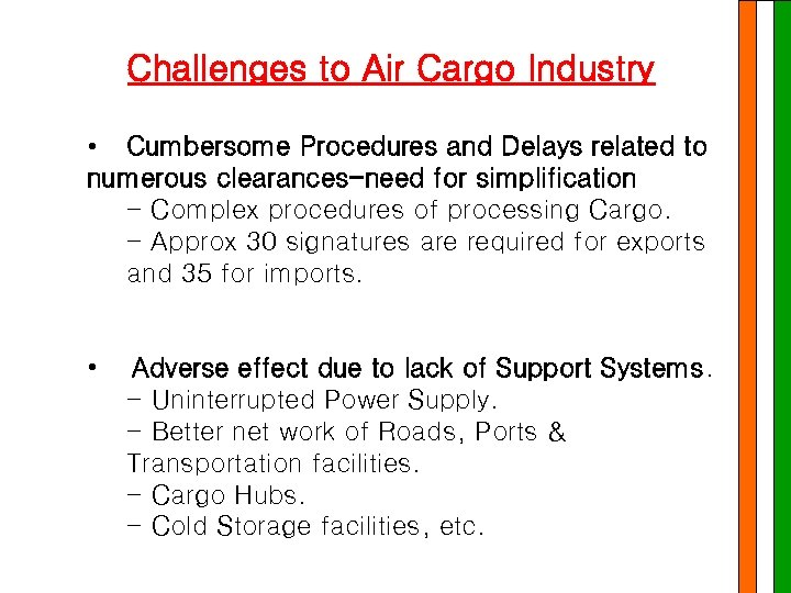 Challenges to Air Cargo Industry • Cumbersome Procedures and Delays related to numerous clearances-need