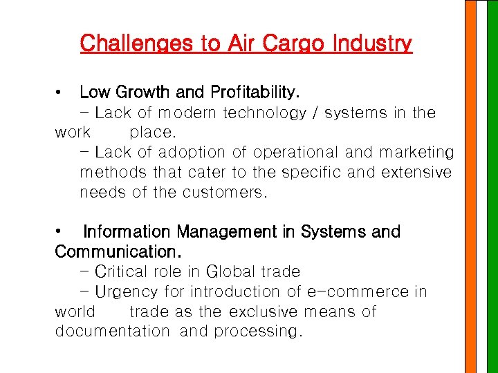 Challenges to Air Cargo Industry • Low Growth and Profitability. - Lack of modern