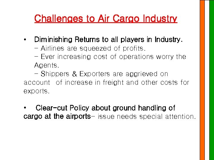 Challenges to Air Cargo Industry • Diminishing Returns to all players in Industry. -