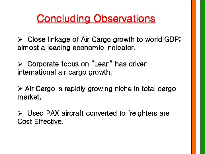 Concluding Observations Ø Close linkage of Air Cargo growth to world GDP; almost a