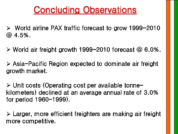 Concluding Observations Ø World airline PAX traffic forecast to grow 1999 -2010 @ 4.