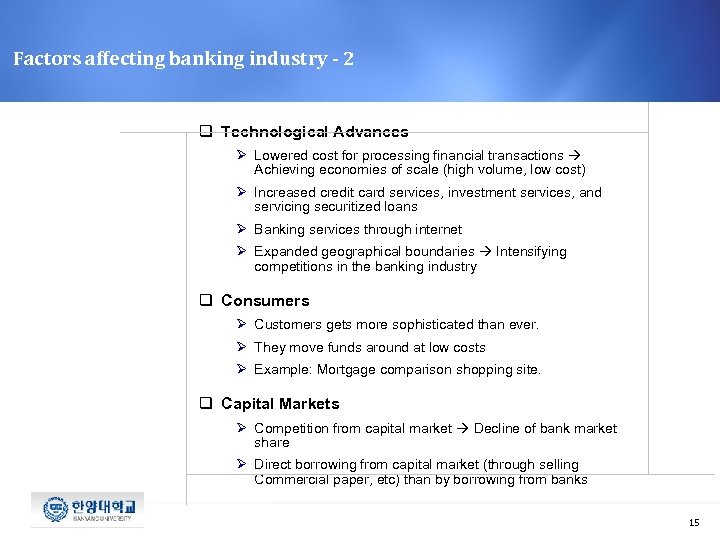 Factors affecting banking industry - 2 q Technological Advances Ø Lowered cost for processing