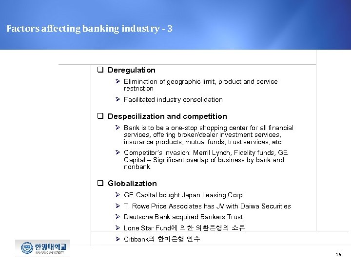 Factors affecting banking industry - 3 q Deregulation Ø Elimination of geographic limit, product