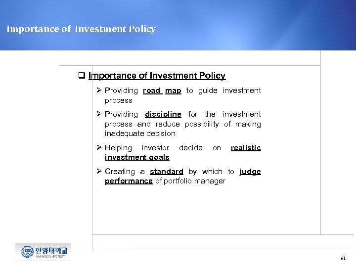 Importance of Investment Policy q Importance of Investment Policy Ø Providing road map to