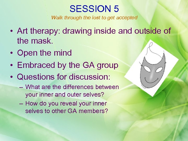 SESSION 5 Walk through the lost to get accepted • Art therapy: drawing inside