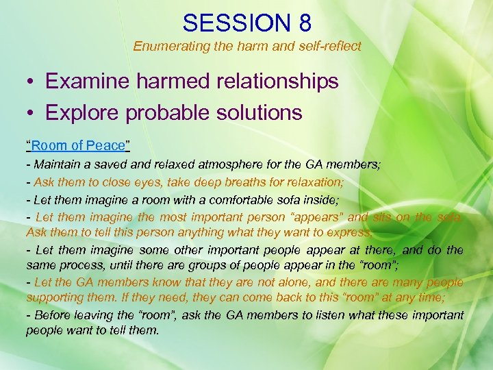 SESSION 8 Enumerating the harm and self-reflect • Examine harmed relationships • Explore probable