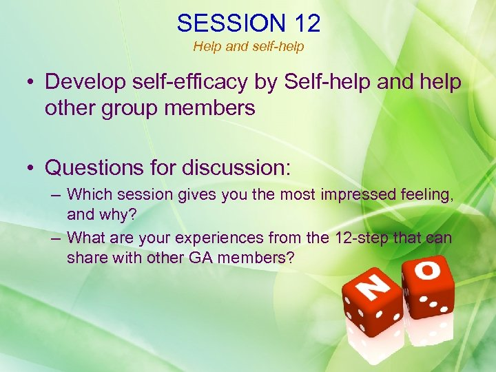 SESSION 12 Help and self-help • Develop self-efficacy by Self-help and help other group