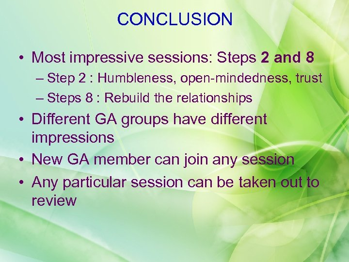 CONCLUSION • Most impressive sessions: Steps 2 and 8 – Step 2 : Humbleness,