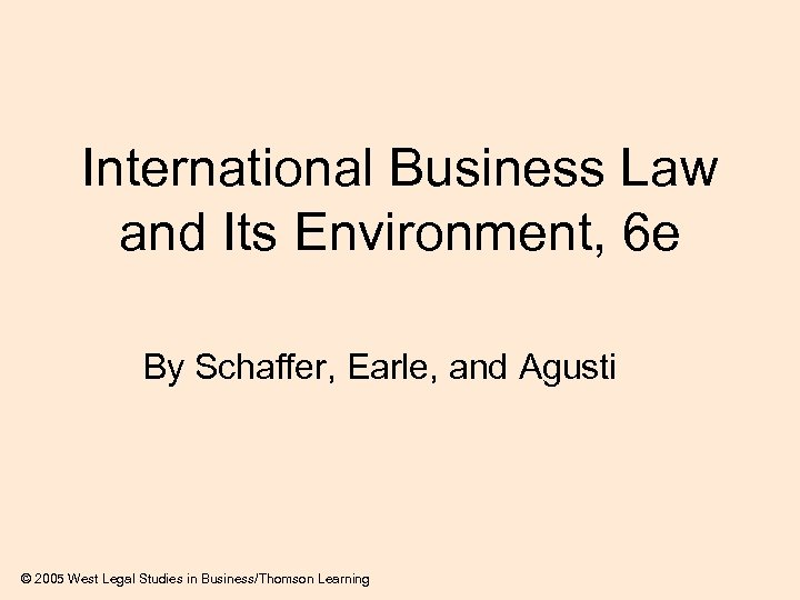 International Business Law and Its Environment, 6 e By Schaffer, Earle, and Agusti ©