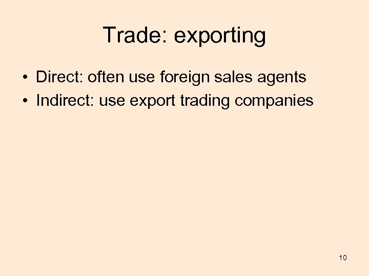 Trade: exporting • Direct: often use foreign sales agents • Indirect: use export trading