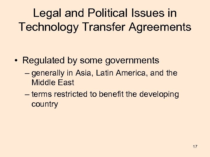 Legal and Political Issues in Technology Transfer Agreements • Regulated by some governments –