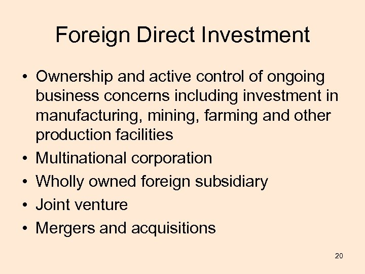 Foreign Direct Investment • Ownership and active control of ongoing business concerns including investment