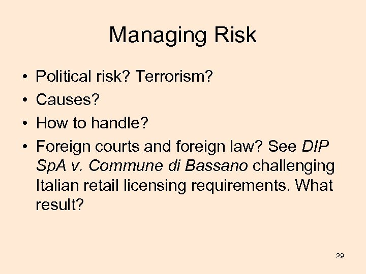 Managing Risk • • Political risk? Terrorism? Causes? How to handle? Foreign courts and