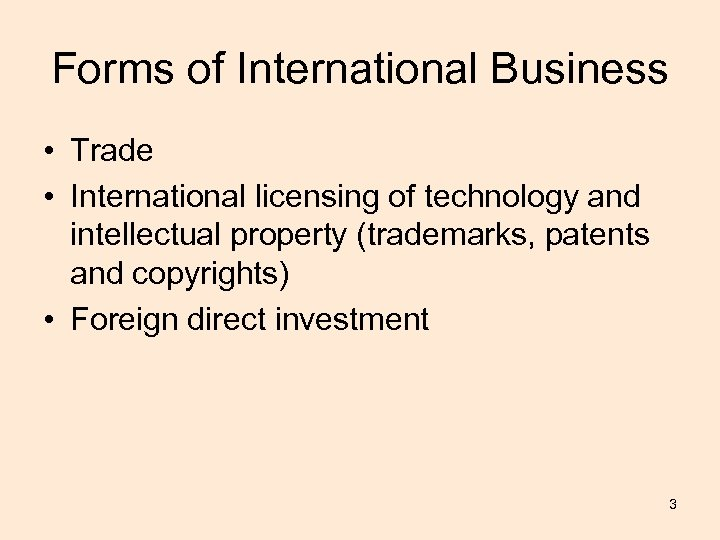 Forms of International Business • Trade • International licensing of technology and intellectual property