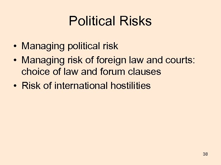 Political Risks • Managing political risk • Managing risk of foreign law and courts: