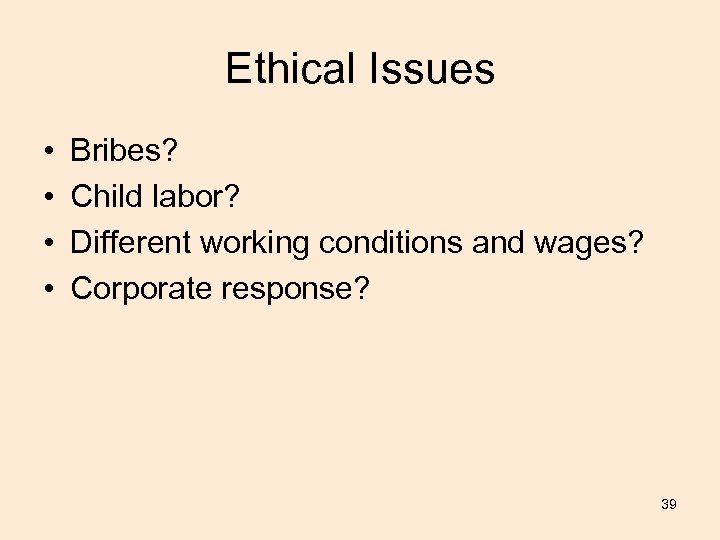 Ethical Issues • • Bribes? Child labor? Different working conditions and wages? Corporate response?