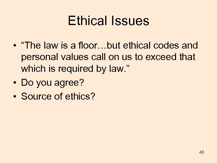 """Ethical Issues • """"The law is a floor…but ethical codes and personal values call"""