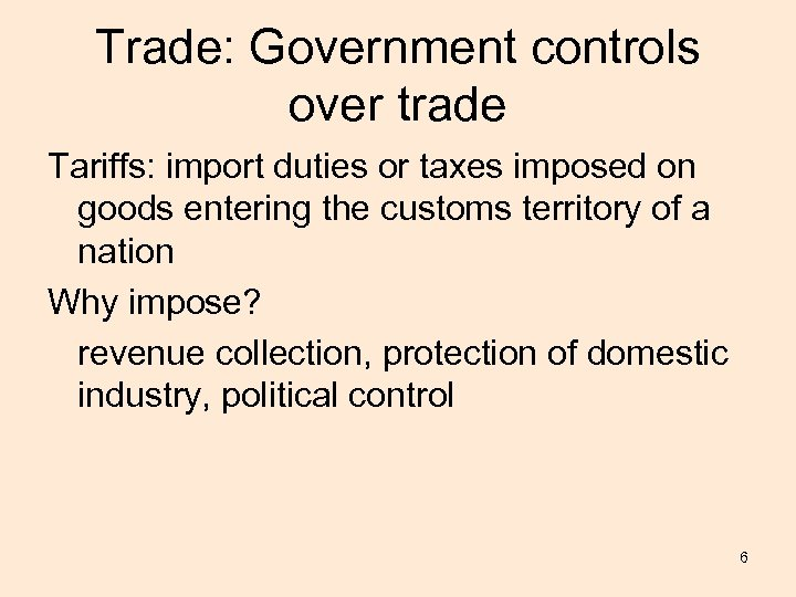 Trade: Government controls over trade Tariffs: import duties or taxes imposed on goods entering