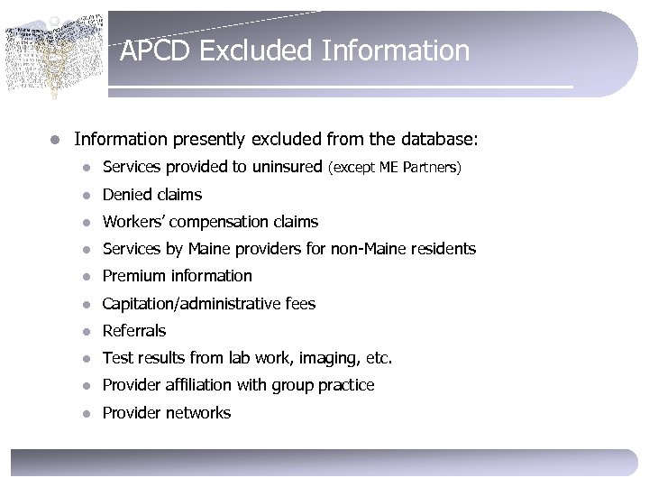 APCD Excluded Information l Information presently excluded from the database: l Services provided to