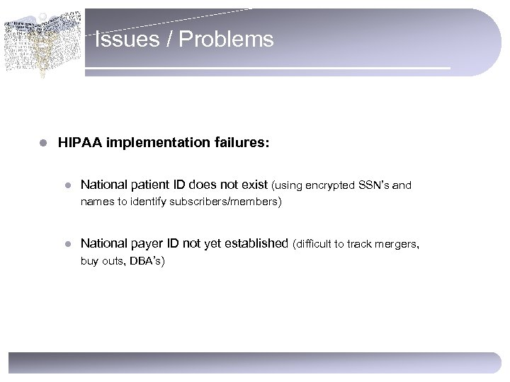 Issues / Problems l HIPAA implementation failures: l National patient ID does not exist