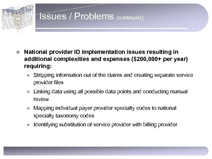Issues / Problems (continued) l National provider ID implementation issues resulting in additional complexities
