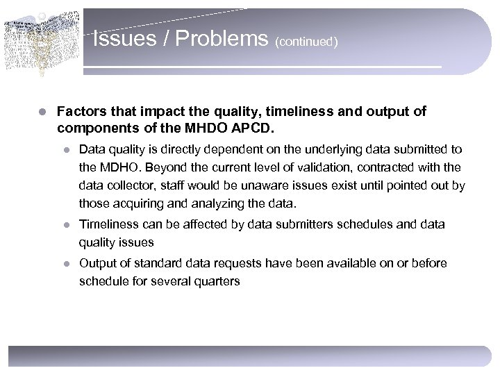Issues / Problems (continued) l Factors that impact the quality, timeliness and output of