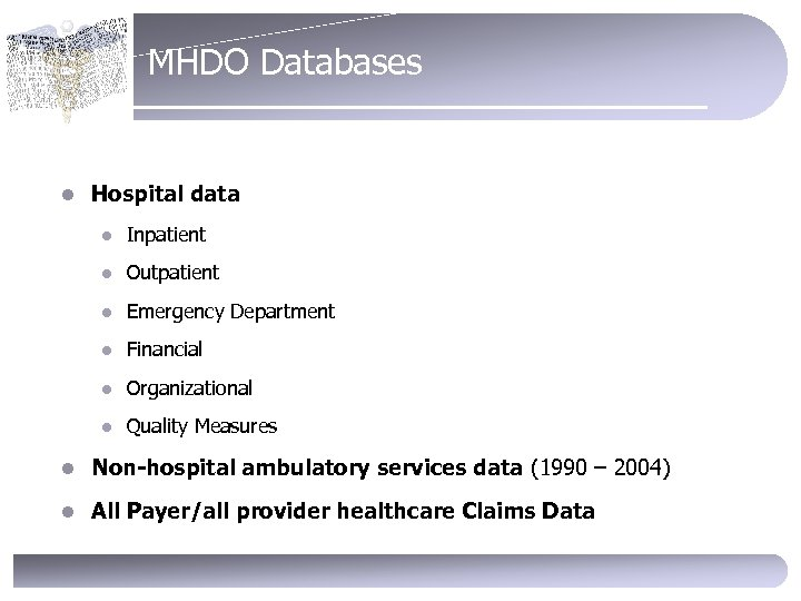 MHDO Databases l Hospital data l Inpatient l Outpatient l Emergency Department l Financial