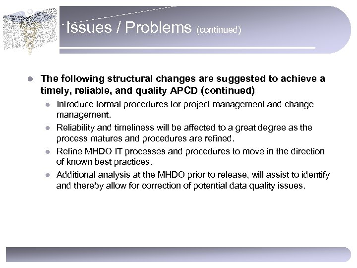 Issues / Problems (continued) l The following structural changes are suggested to achieve a