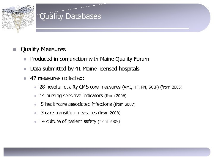 Quality Databases l Quality Measures l Produced in conjunction with Maine Quality Forum l