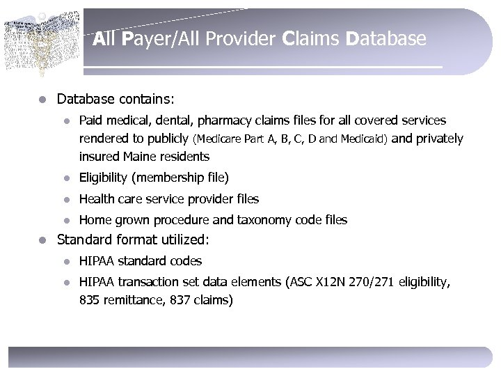 All Payer/All Provider Claims Database l Database contains: l l Eligibility (membership file) l