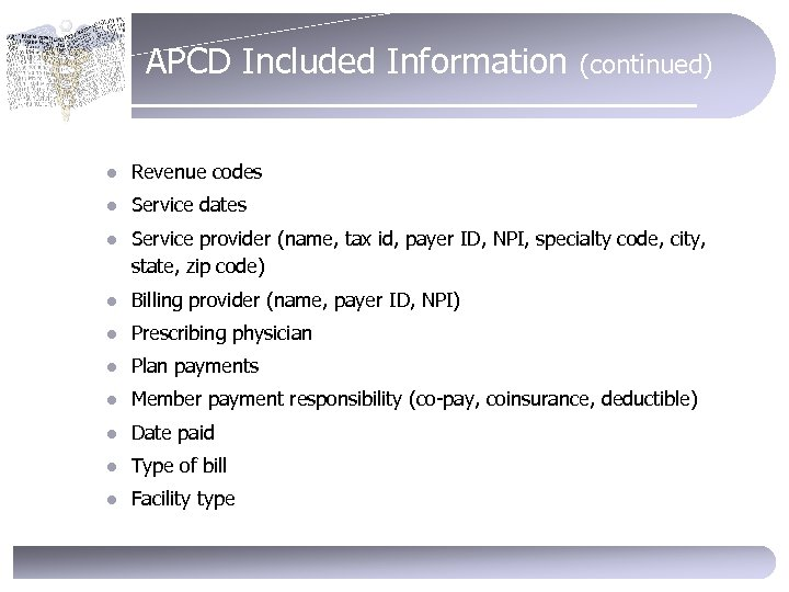 APCD Included Information (continued) l Revenue codes l Service dates l Service provider (name,