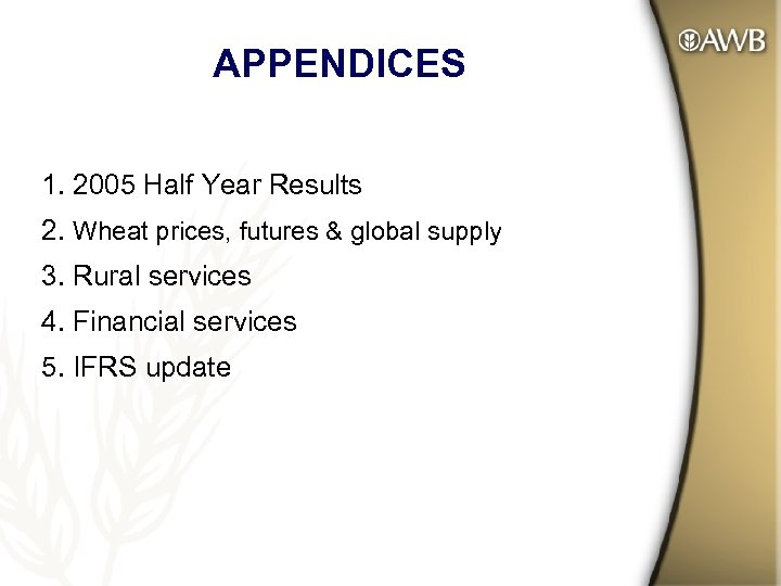 APPENDICES 1. 2005 Half Year Results 2. Wheat prices, futures & global supply 3.