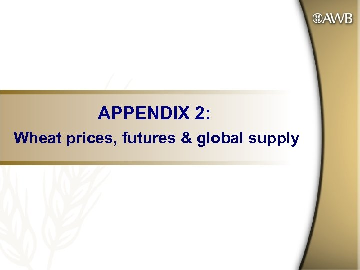 APPENDIX 2: Wheat prices, futures & global supply