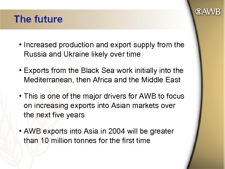 The future • Increased production and export supply from the Russia and Ukraine likely