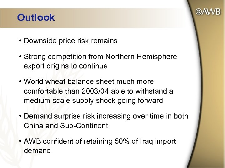Outlook • Downside price risk remains • Strong competition from Northern Hemisphere export origins
