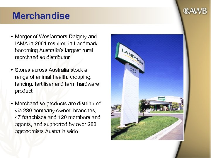Merchandise • Merger of Wesfarmers Dalgety and IAMA in 2001 resulted in Landmark becoming