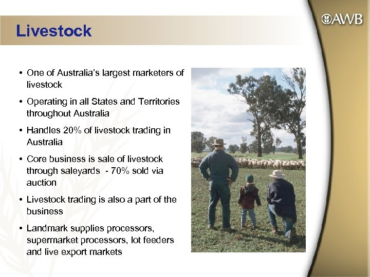 Livestock • One of Australia's largest marketers of livestock • Operating in all States