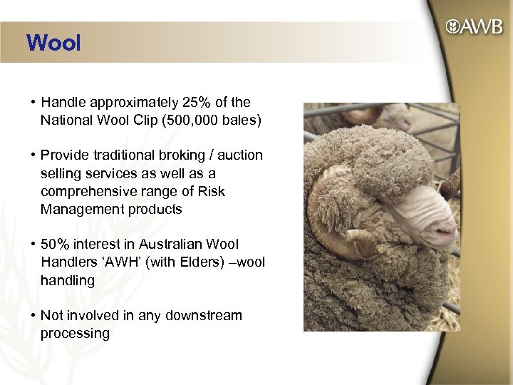 Wool • Handle approximately 25% of the National Wool Clip (500, 000 bales) •