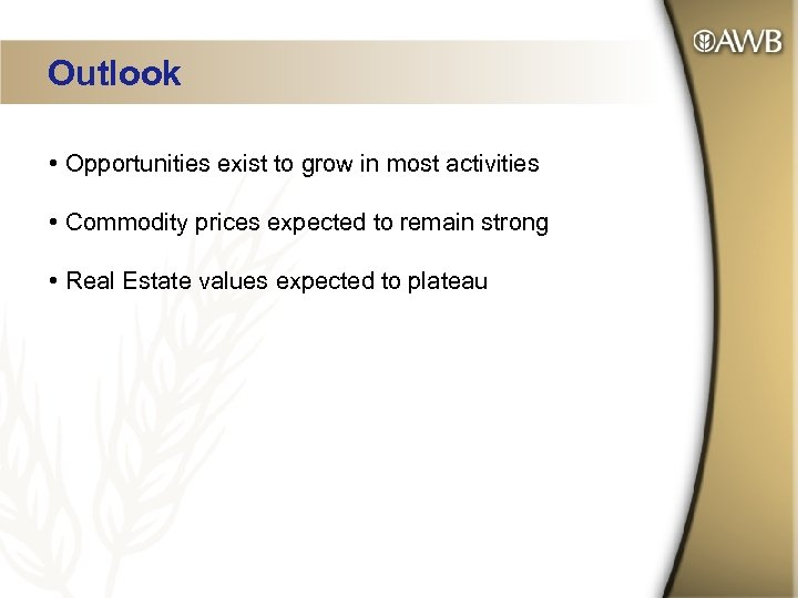 Outlook • Opportunities exist to grow in most activities • Commodity prices expected to