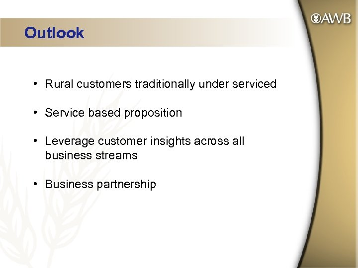 Outlook • Rural customers traditionally under serviced • Service based proposition • Leverage customer