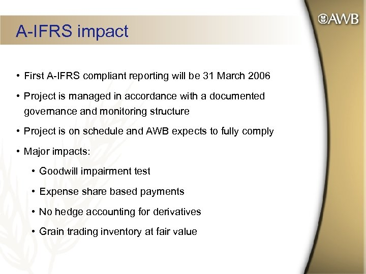 A-IFRS impact • First A-IFRS compliant reporting will be 31 March 2006 • Project