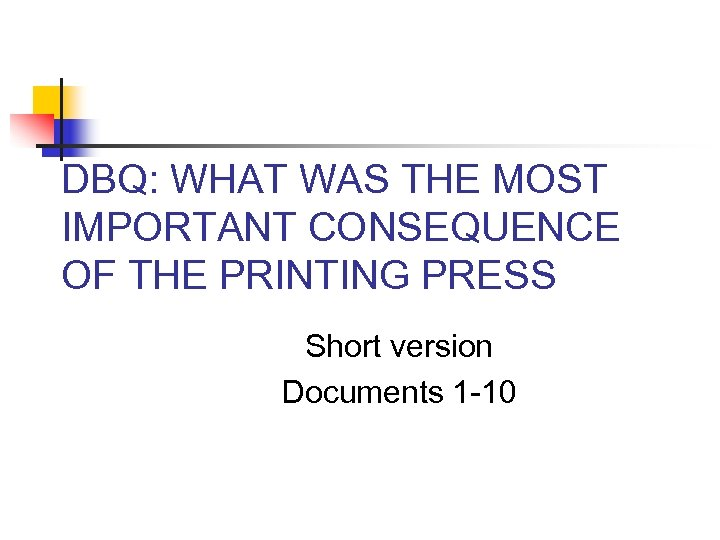 DBQ: WHAT WAS THE MOST IMPORTANT CONSEQUENCE OF THE PRINTING PRESS Short version Documents