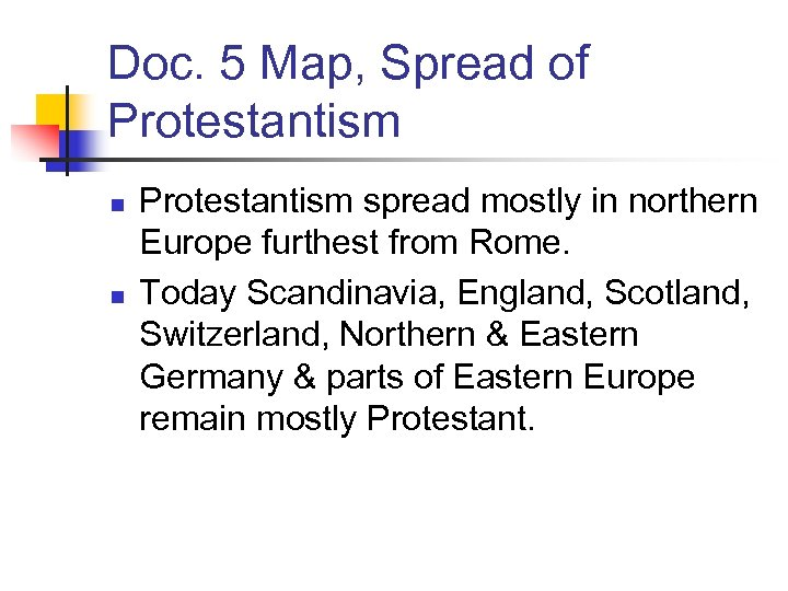 Doc. 5 Map, Spread of Protestantism n n Protestantism spread mostly in northern Europe