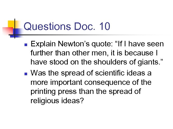 "Questions Doc. 10 n n Explain Newton's quote: ""If I have seen further than"