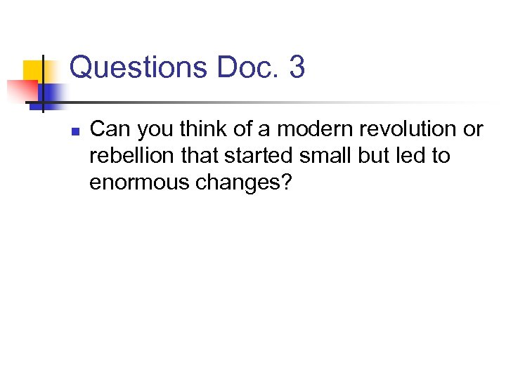 Questions Doc. 3 n Can you think of a modern revolution or rebellion that