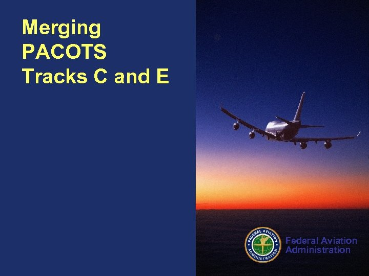 Merging PACOTS Tracks C and E Federal Aviation Administration