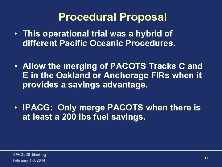 Procedural Proposal • This operational trial was a hybrid of different Pacific Oceanic Procedures.