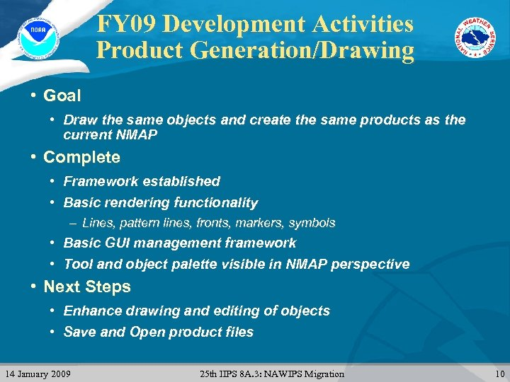 FY 09 Development Activities Product Generation/Drawing • Goal • Draw the same objects and