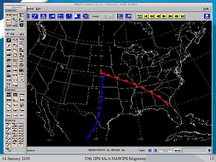 14 January 2009 25 th IIPS 8 A. 3: NAWIPS Migration 11