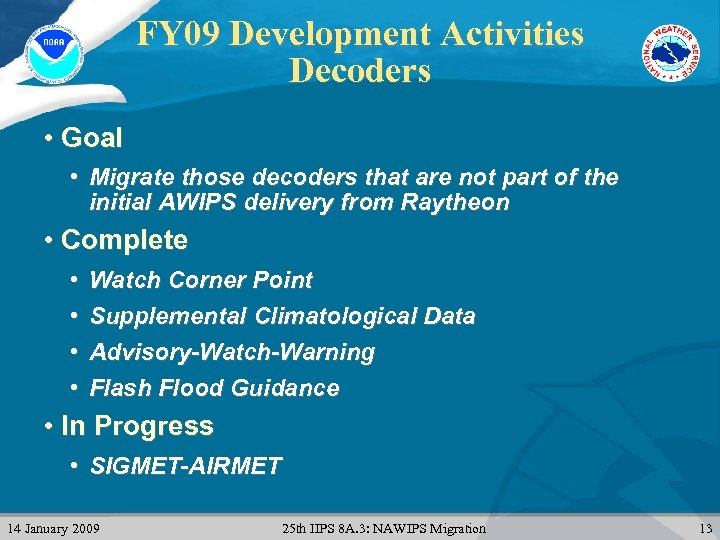 FY 09 Development Activities Decoders • Goal • Migrate those decoders that are not